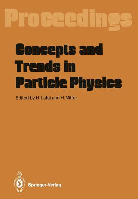 Concepts and Trends in Particle Physics: Proceedings of the XXV Int. Universitätswochen Für Kernphysik, Schladming, Austria, February 19-27, 1986 - Latal, Heimo (Editor), and Mitter, Heinrich (Editor)