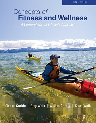 Concepts of Fitness and Wellness: A Comprehensive Lifestyle Approach - Corbin, Charles B, and Welk, Gregory J, and Corbin, William R