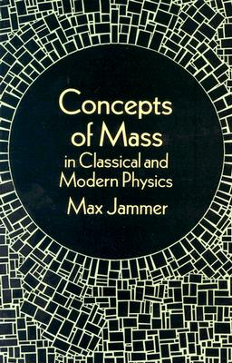 Concepts of Mass in Classical and Modern Physics - Jammer, Max, Professor