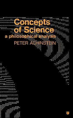 Concepts of Science: A Philosophical Analysis - Achinstein, Peter
