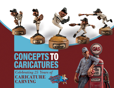 Concepts to Caricatures: Celebrating 25 Years of Caricature Carving - The Caricature Carvers of America, and Smith, Sandy (Compiled by)