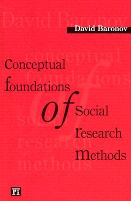 Conceptual Foundations of Social Research Methods - Baranov, David