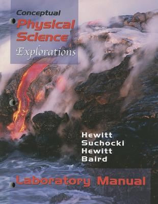 Conceptual Physical Science Laboratory Manual: Explorations - Hewitt, Paul G, and Suchocki, John, and Hewitt, Leslie A