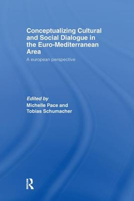 Conceptualizing Cultural and Social Dialogue in the Euro-Mediterranean Area: A European Perspective - Pace, Michelle (Editor), and Schumacher, Tobias (Editor)
