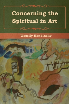 Concerning the Spiritual in Art - Kandinsky, Wassily, and Sadler, M T H (Translated by)