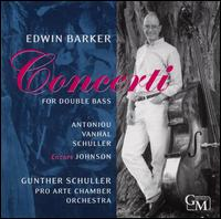 Concerti for Double Bass - Edwin Barker (double bass); Pro Arte Chamber Orchestra, Munich; Gunther Schuller (conductor)