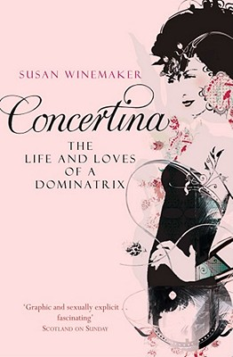 Concertina: The Life and Loves of a Dominatrix - Winemaker, Susan