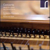 Concerto: Works for one & two harpsichords - Guillermo Brachetta (harpsichord); Menno Van Delft (harpsichord)