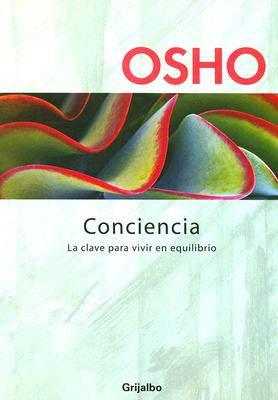 Conciencia: La Clave Para Vivir en Equilibrio - Osho, and Ibeas, Juan Manuel (Translated by)