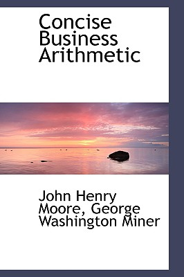 Concise Business Arithmetic - Moore, John Henry