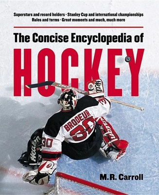 Concise Encyclopedia of Hockey - Carroll, Michael, Mr., and Podnieks, Andrew, and Harling, Michael