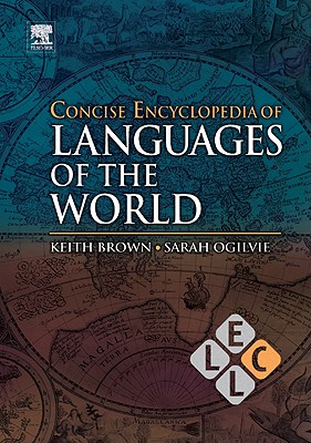 Concise Encyclopedia of Languages of the World - Brown, Keith, Professor (Editor)