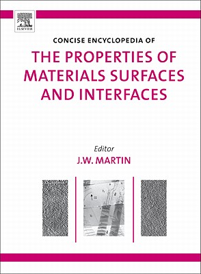 Concise Encyclopedia of the Properties of Materials Surfaces and Interfaces - Martin, J W