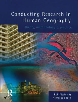 Conducting Research in Human Geography: Theory, Methodology and Practice - Kitchin, Rob, Dr.