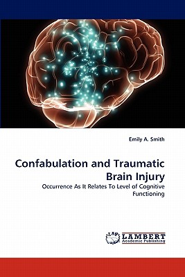 Confabulation and Traumatic Brain Injury - Smith, Emily A
