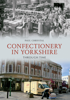 Confectionery in Yorkshire Through Time - Chrystal, Paul
