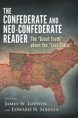 Confederate and Neo-Confederate Reader: The Great Truth about the Lost Cause - Loewen, James W (Editor), and Sebesta, Edward H (Editor)