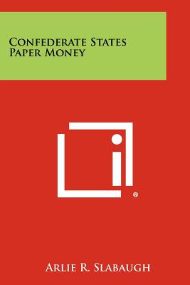 Confederate States Paper Money - Slabaugh, Arlie R