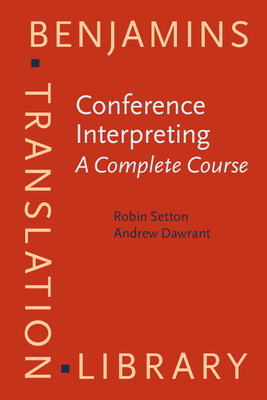 Conference Interpreting - A Complete Course - Setton, Robin, and Dawrant, Andrew