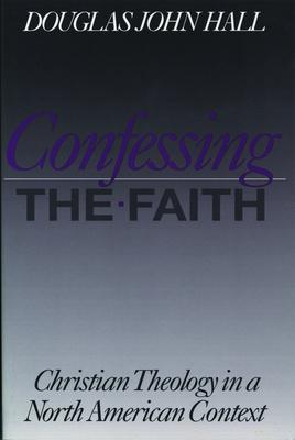 Confessing the Faith - Hall, Douglas John