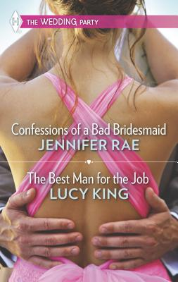 Confessions of a Bad Bridesmaid and the Best Man for the Job: An Anthology - Rae, Jennifer, and King, Lucy