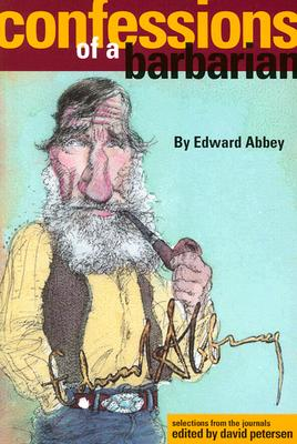 Confessions of a Barbarian - Abbey, Edward, and Petersen, David (Introduction by)