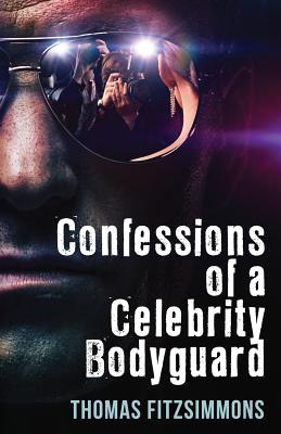 Confessions of a Celebrity Bodyguard - Fitzsimmons, Thomas