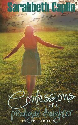 Confessions of a Prodigal Daughter - Caplin, Sarahbeth