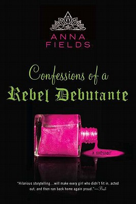 Confessions of a Rebel Debutante: A Cordial Invitation - Fields, Anna