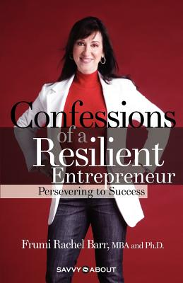Confessions of a Resilient Entrepreneur: Persevering to Success - Barr, Frumi Rachel
