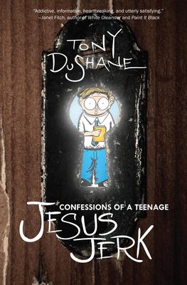 Confessions of a Teenage Jesus Jerk - DuShane, Tony