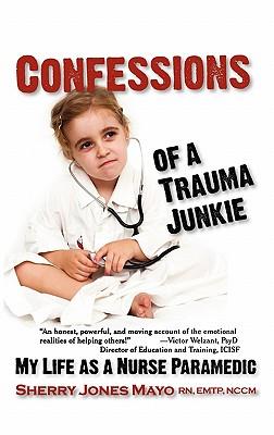 Confessions of a Trauma Junkie: My Life as a Nurse Paramedic - Mayo, Sherry Jones