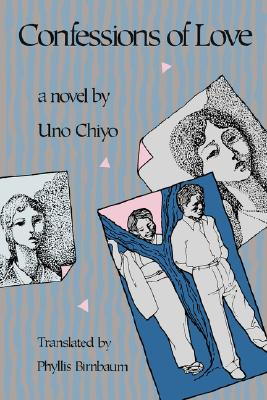Confessions of Love - Uno, Chiyo, and Birnbaum, Phyllis, Professor (Translated by)