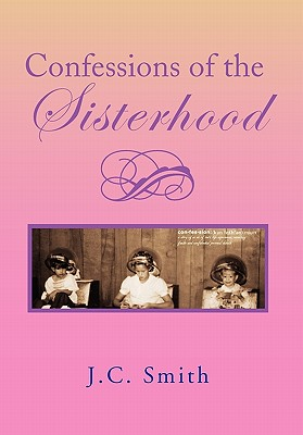 Confessions of the Sisterhood - Smith, J C