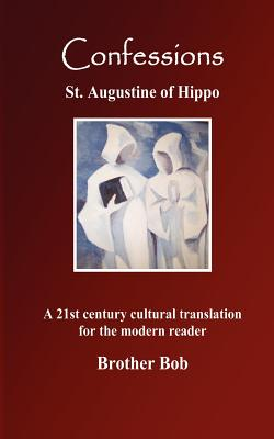 Confessions - Brother Bob, and of Hippo, Saint Augustine (Other adaptation by)