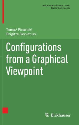 Configurations from a Graphical Viewpoint - Servatius, Brigitte, and Pisanski, Tomaz