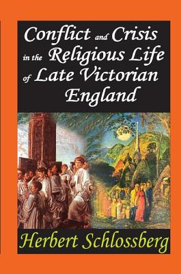 Conflict and Crisis in the Religious Life of Late Victorian England - Schlossberg, Herbert