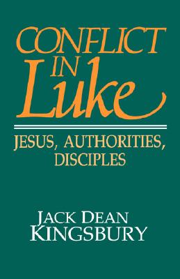 Conflict in Luke: Jesus, Authorities, Disciples - Kingsbury, Jack Dean