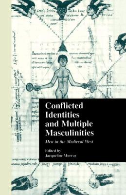Conflicted Identities and Multiple Masculinities: Men in the Medieval West - Murray, Jacqueline (Editor)