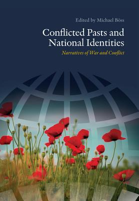 Conflicted Pasts and National Identities: Narratives of War and Conflict - Hamilton, Paula (Contributions by), and Pollman, Judith (Contributions by), and Thomson, Alistair (Contributions by)