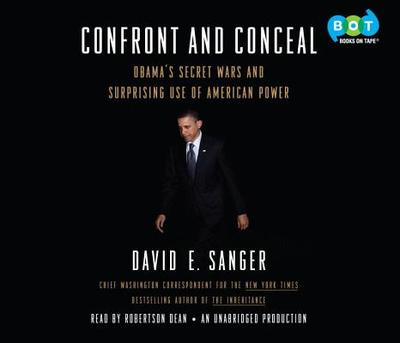 Confront and Conceal: Obama's Secret Wars and Surprising Use of American Power - Sanger, David E, and Dean, Robertson (Read by)