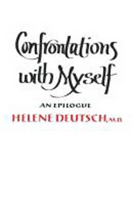 Confrontations with Myself: An Epilogue - Deutsch, Helene