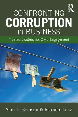 Confronting Corruption in Business: Trusted Leadership, Civic Engagement - Belasen, Alan T (Editor), and Toma, Roxana (Editor)