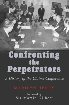 Confronting the Perpetrators: A History of the Claims Conference - Henry, Marilyn, and Henry, R