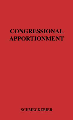 Congressional Apportionment. - Schmeckebier, Laurence Frederick, and Unknown