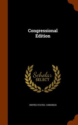 Congressional Edition - Congress, United States
