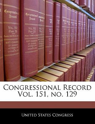 Congressional Record Vol. 151, No. 129 - United States Congress (Creator)