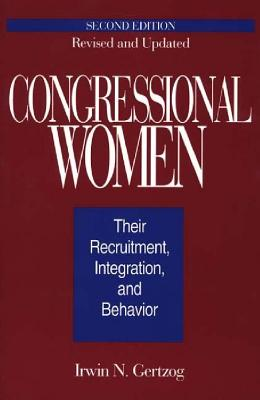 Congressional Women: Their Recruitment, Integration, and Behavior Second Edition, Revised and Updated - Gertzog, Irwin N
