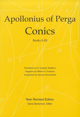 Conics Books I-III - Apollonius of Perga, and Densmore, Dana (Editor), and Taliaferro, R Catesby (Translated by), and Flaumenhaft, Harvey...