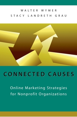 Connected Causes: Online Marketing Strategies for Nonprofit Organizations - Wymer, Walter
